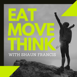 Eat move think podcast with Shaun Francis